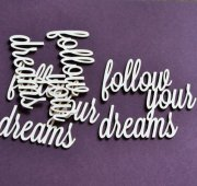 Chipboard Die Cuts - Follow your dreams